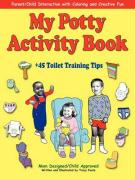 My Potty Activity Book +45 Toilet Training Tips: Potty Training Workbook with Parent/Child Interaction with Coloring and Creative Fun