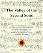 The Valley of the Second Sons: Letters of Theodore Dru Alison Cockerell, a Young English Naturalist, Writing to His Sweetheart and Her Brother about