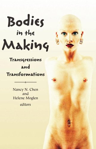 Bodies in the Making: Transgressions and Transformations - Nancy N. Chen; Helene Moglen