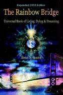The Rainbow Bridge: Universal Book of Living, Dying and Dreaming