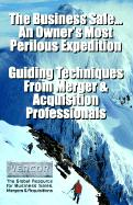 The Business Sale...: An Owner's Most Perilous Expedition: Guiding Techniques from Merger & Acquisition Professionals