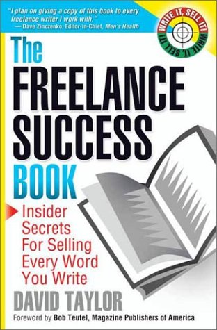 The Freelance Success Book: Insider Secrets for Selling Every Word You Write (Write It, Sell It) - David Taylor