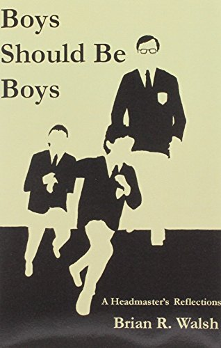 Boys Should Be Boys /; A Headmaster's Reflections - Brian R. Walsh