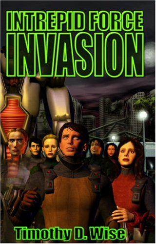 Intrepid Force: Invasion - Timothy D. Wise