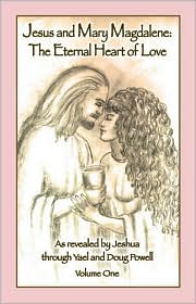 Jesus and Mary Magdalene: The Eternal Heart of Love: Volume One