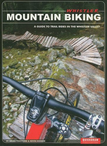 Whistler Mountain Biking: A Guide to Trail Rides in the Whistler Valley - Finestone, Brian; Hodder, Kevin