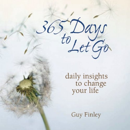 365 Days to Let Go: Daily Insights to Change Your Life - Guy Finley
