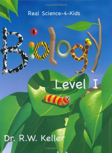 Real Science-4-Kids, Biology Level 1, Student Text - Rebecca W. Keller