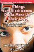 7 Things Young Black Women Do to Mess Up Their Lives: And How to Avoid Them... with a Word to Parents