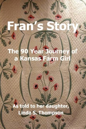 Fran's Story, The 90 Year Journey of a Kansas Farm Girl - Linda S Thompson