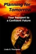 Planning for Tomorrow, Your Passport to a Confident Future - Linda S Thompson