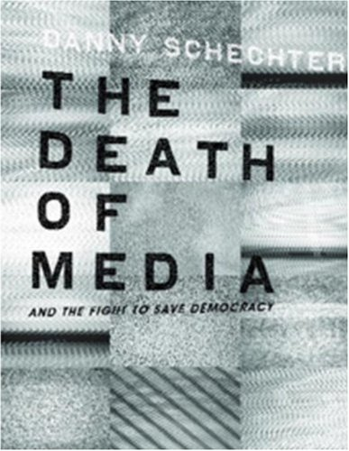 The Death of Media: And the Fight to Save Democracy (Melville Manifestos) - Danny Schechter