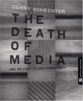 The Death of Media : And the Fight to Save Democracy - Danny Schechter