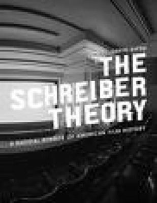 The Schreiber Theory : A Radical Rewrite of American Film History - David Kipen