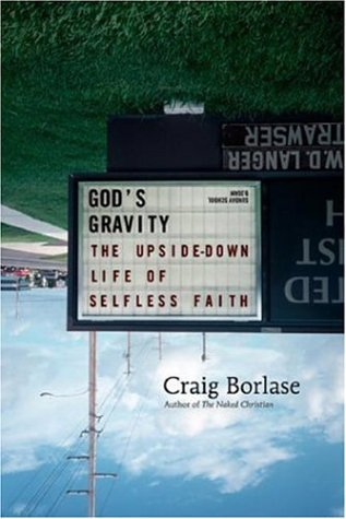God's Gravity: The Upside-Down Life of Selfless Faith - Craig Borlase