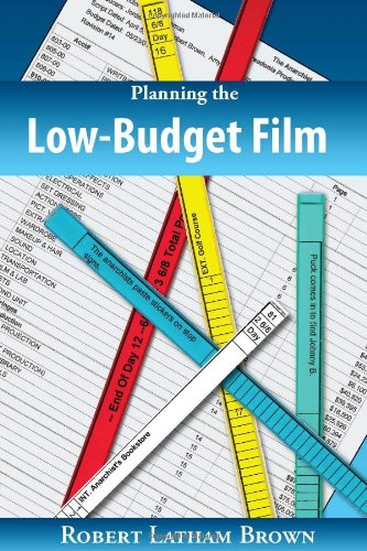 Planning the Low-Budget Film - Robert Latham Brown