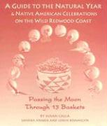 Passing the Moon Through 13 Baskets: A Guide to the Natural Year & Native American Celebrations on the Wild Redwood Coast