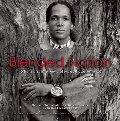 Blended Nation: Portraits and Interviews of Mixed-Race America - Mike Tauber; Pamela Singh; Rebecca Walker; Ann Curry; Alan Goodman