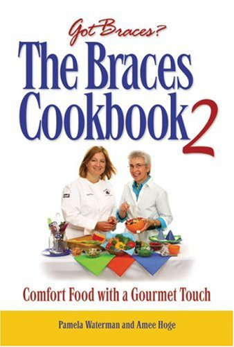 The Braces Cookbook 2: Comfort Food with a Gourmet Touch - Pamela Waterman; Amee Hoge