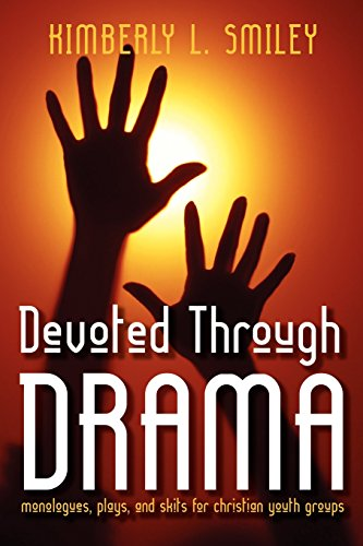 Devoted Through Drama: Monologues, Plays, and Skits for Christian Youth Groups - Kimberly L. Smiley