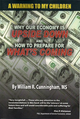 A Warning to My Children, Why Our Economy is Upside Down and How to Prepare for What's Coming - William R. Cunningham; MS
