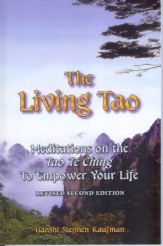 The Living Tao: Meditations on the Tao Te Ching to Empower Your Life - Stephen F. Kaufman