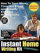 Instant Home Writing Kit - How to Save Money, Time, and Effort and Simplify Everyday Writing Tasks (Revised Edition)