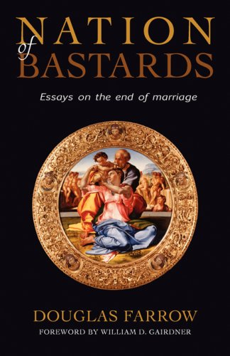 Nation of Bastards: Essays on the End of Marriage - Douglas Farrow