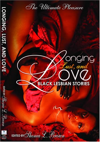 Longing, Lust, and Love: Black Lesbian Stories - Shonia Brown