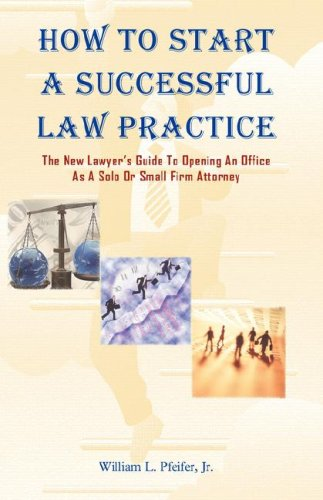 How to Start a Successful Law Practice - William L. Pfeifer Jr.