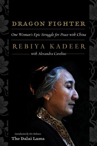 Dragon Fighter: One Woman's Epic Struggle for Peace with China - Rebiya Kadeer