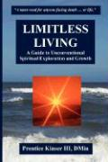 Limitless Living, a Guide to Unconventional Spiritual Exploration and Growth