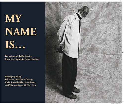 My Name Is...: Portraits and Table Stories from the Capuchin Soup Kitchen - Capuchin Soup Kitchen