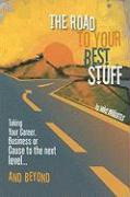 The Road to Your Best Stuff: Taking Your Career, Business or Cause to the Next Level and Beyond