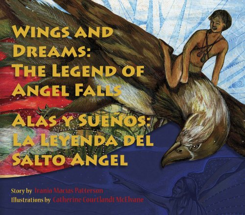 Wings and Dreams: The Legend of Angel Falls - Irania Maci-as Patterson; Catherine Courtland McElvane