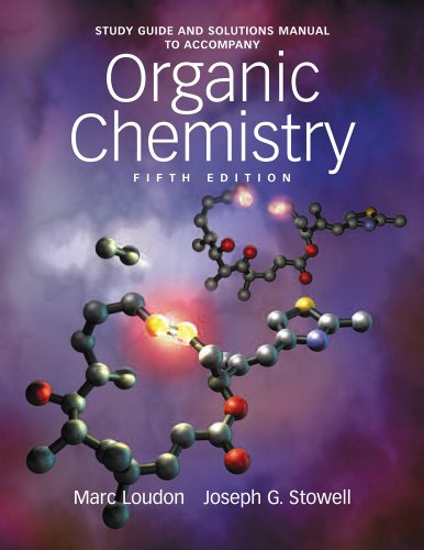 Study Guide and Solutions Manual to Accompany Organic Chemistry, 5th Edition - Marc Loudon; Joseph G. Stowell