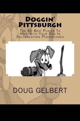 Doggin' Pittsburgh: The 50 Best Places To Hike With Your Dog In Southwest Pennsylvania - Doug Gelbert