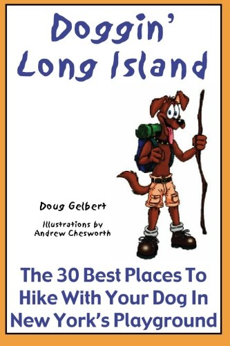 Doggin' Long Island: The 30 Best Places To Hike With Your Dog In New York's Playground - Doug Gelbert