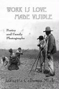 Work Is Love Made Visible: Collected Family Photographs and Poetry