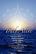 Truly Alive: 5 Near-Death Experiences - Before, During, and After