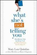 What She's Not Telling You: Why Women Hide the Whole Truth and What Marketers Can Do about It