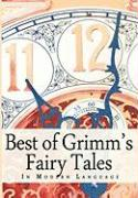 The Best of Grimm's Fairy Tales: In Modern Language
