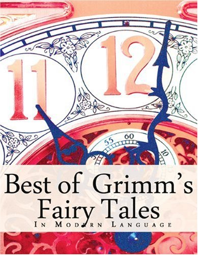 The Best of Grimm's Fairy Tales: In Modern Language - Grimm, Jacob; Grimm, Wilhelm