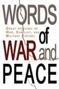 Words of War and Peace: Great Speeches of War, Conflict, and Military History