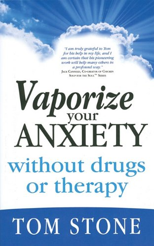 Vaporize Your Anxiety: Without Drugs or Therapy - Tom Stone