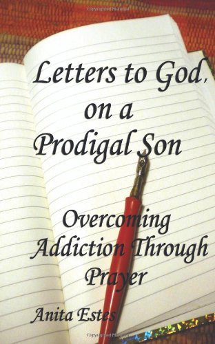 Letters to God, on a Prodigal Son: Overcoming Addiction Through Prayer - Mrs. Anita Estes