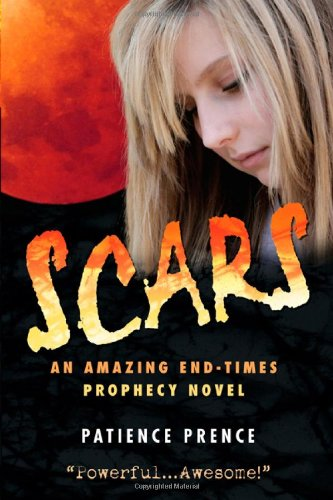 Scars: An Amazing End-Times Prophecy Novel - Patience Prence