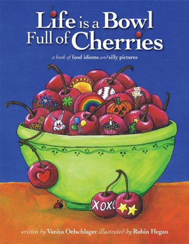 Life is a Bowl Full of Cherries - Vanita Oelschlager