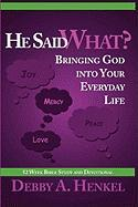 He Said What? Bringing God Into Your Everyday Life