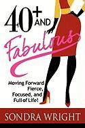 40+ and Fabulous: Moving Forward Fierce, Focused, and Full of Life!